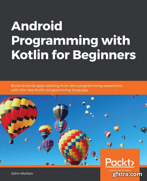 Android Programming with Kotlin for Beginners: Build Android apps starting from zero programming experience