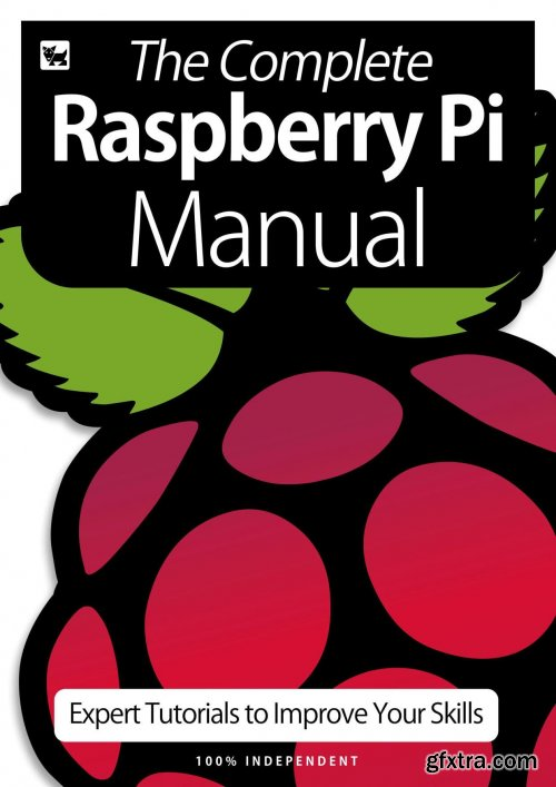 The Complete Raspberry Pi Manual - Expert Tutorials To Improve Your Skills, July 2020