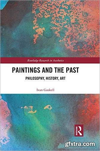 Paintings and the Past: Philosophy, History, Art