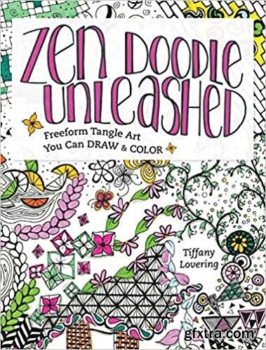 Zen Doodle Unleashed: Freeform Tangle Art You Can Draw and Color