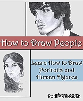 How to Draw People: Learn How to Draw Portraits and Human Figures