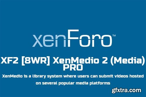 XF2 [8WR] XenMedio 2 (Media) PRO v2.1.1.0 - XenForo 2.x Add-On