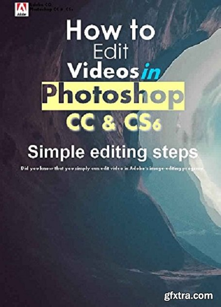 How to edit your own video in Photoshop CC and CS6 ( 6 Simple editing steps )