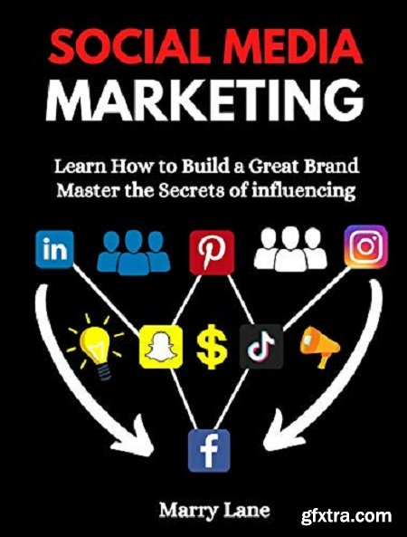 Social Media Marketing : Learn How to Build a Great Brand & Master the Secrets of influencing
