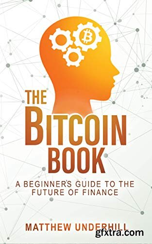 The Bitcoin Book: A Beginner\'s Guide to the Future of Finance Kindle Edition