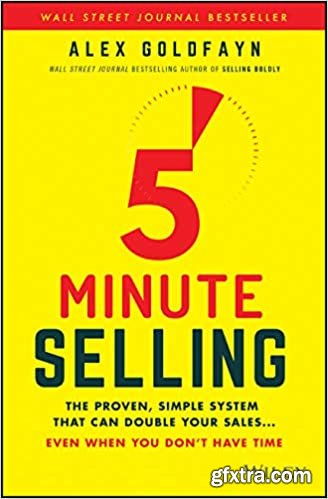 5-Minute Selling: The Proven, Simple System That Can Double Your Sales ... Even When You Don\'t Have Time