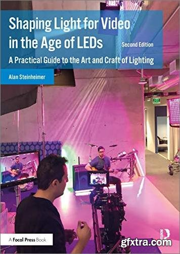 Shaping Light for Video in the Age of LEDs: A Practical Guide to the Art and Craft of Lighting, 2nd Edition