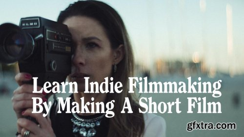 Learn Indie Filmmaking By Making a Short Film