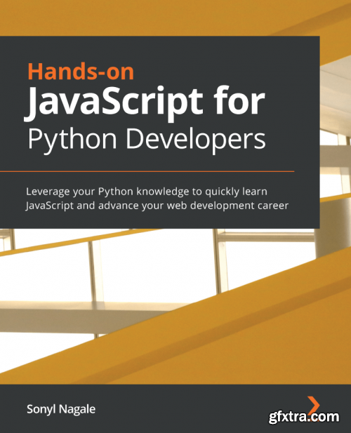 Hands-on JavaScript for Python Developers: Leverage your Python knowledge to quickly learn JavaScript