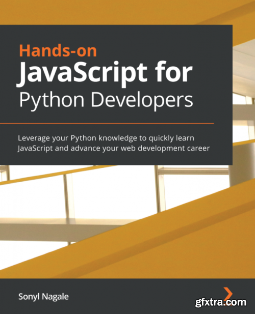 Hands-on JavaScript for Python Developers: Build full-stack applications using the power of JavaScript with Python