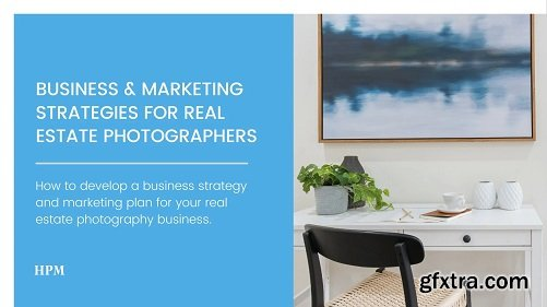 Business & Marketing Strategy for Real Estate Photographers