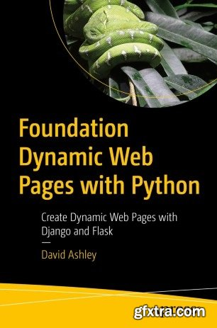 Foundation Dynamic Web Pages with Python: Create Dynamic Web Pages with Django and Flask