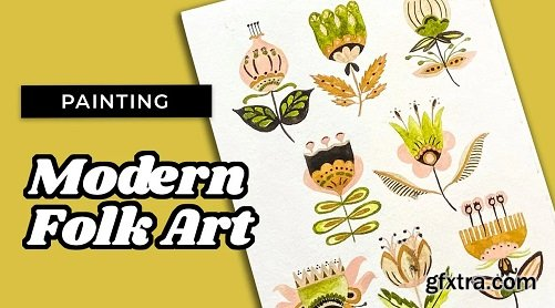 Modern Botanical Folk Art: Draw and Paint Whimsical Flowers and Leaves Using Gouache and Watercolor