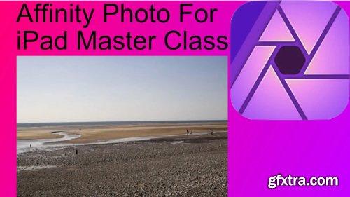 Affinity Photo Master Class iPad Edition