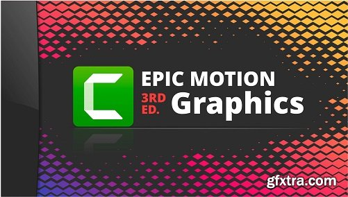Epic Motion Graphics & Animations 3rd Edition: Camtasia Studio 2019 & 2020