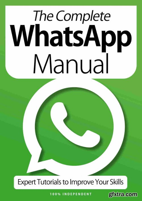 The Complete WhatsApp Manual - Expert Tutorials To Improve Your Skills, 7th Edition October 2020 (True PDF)