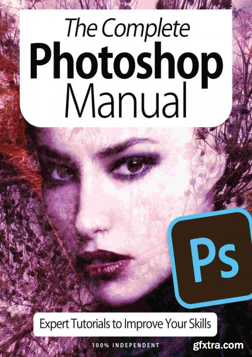The Complete Photoshop Manual - Expert Tutorials To Improve Your Skills, 7th Edition 2020 (True PDF)