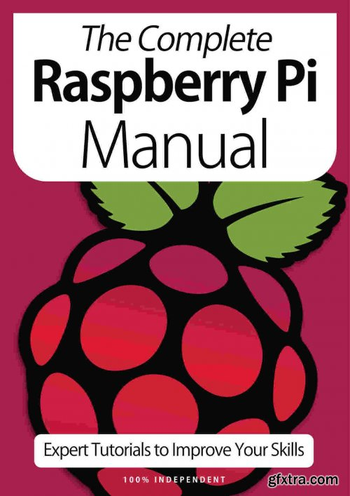 The Complete Raspberry Pi Manual - Expert Tutorials To Improve Your Skills, 7th Edition October 2020