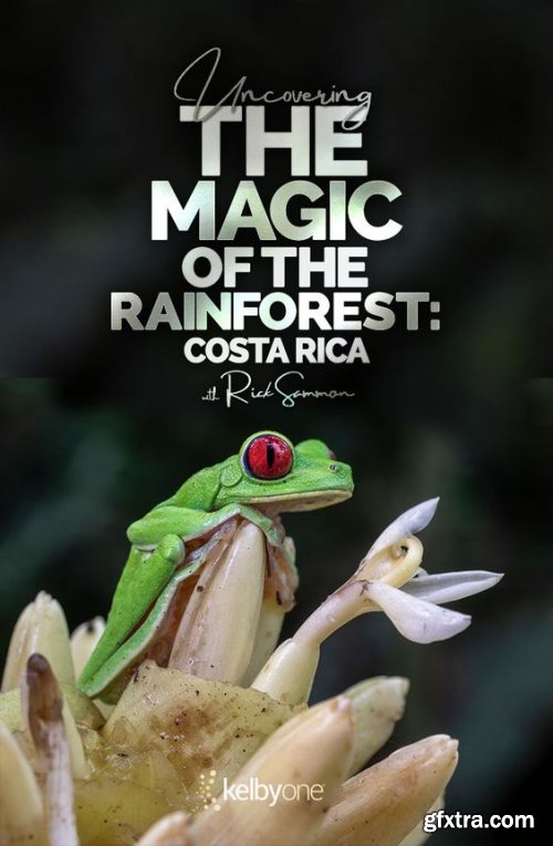 KelbyOne - Uncovering the Magic of the Rainforest: Costa Rica