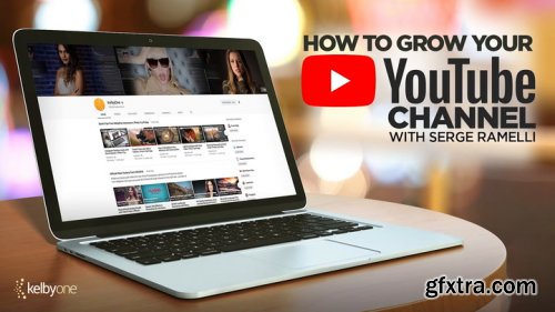 KelbyOne - How to Grow your YouTube Channel by Serge Ramelli (Updated)