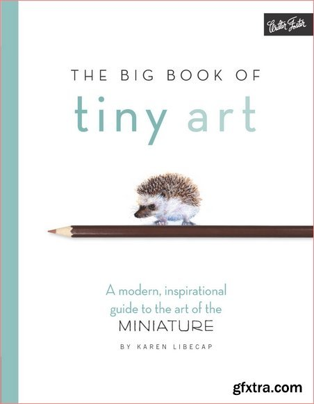 The Big Book of Tiny Art: A modern, inspirational guide to the art of the miniature