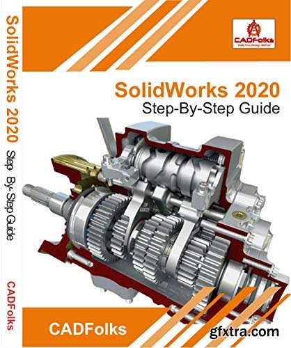 SolidWorks 2020 - Step-By-Step Guide: Part, Assembly, Drawings, Sheet Metal, & Surfacing
