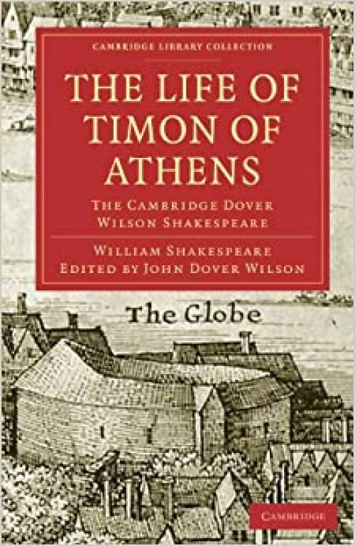 The Life of Timon of Athens: The Cambridge Dover Wilson Shakespeare (Cambridge Library Collection - Shakespeare and Renaissance Drama)
