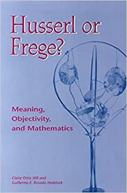 Husserl or Frege?: Meaning, Objectivity, and Mathematics