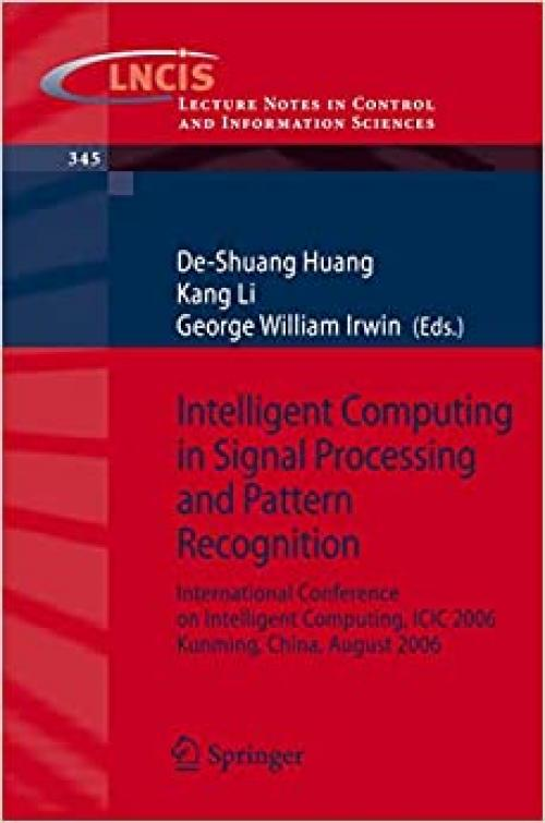 Intelligent Computing in Signal Processing and Pattern Recognition: International Conference on Intelligent Computing, ICIC 2006, Kunming, China, ... in Control and Information Sciences (345))