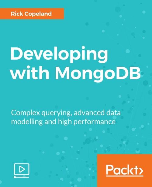 Oreilly - Developing with MongoDB - 9781787120648