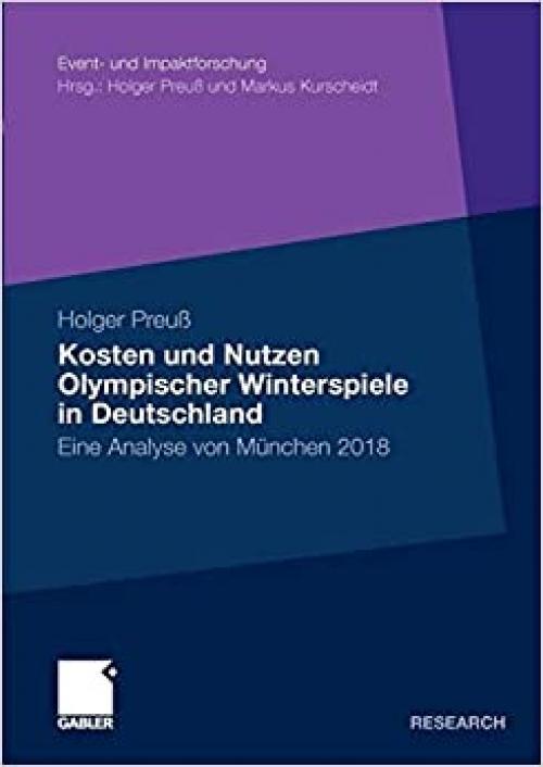 Kosten und Nutzen Olympischer Winterspiele in Deutschland: Eine Analyse von München 2018 (Event- und Impaktforschung) (German Edition)