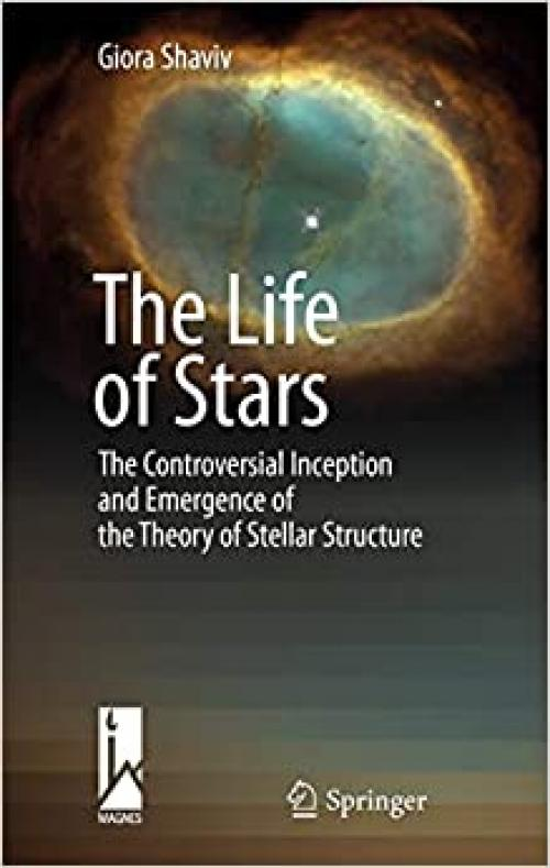 The Life of Stars: The Controversial Inception and Emergence of the Theory of Stellar Structure