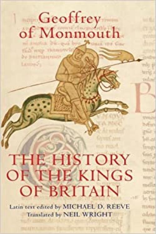 The History of the Kings of Britain: An edition and translation of the De gestis Britonum [Historia Regum Britanniae] (Arthurian Studies) (Volume 69)