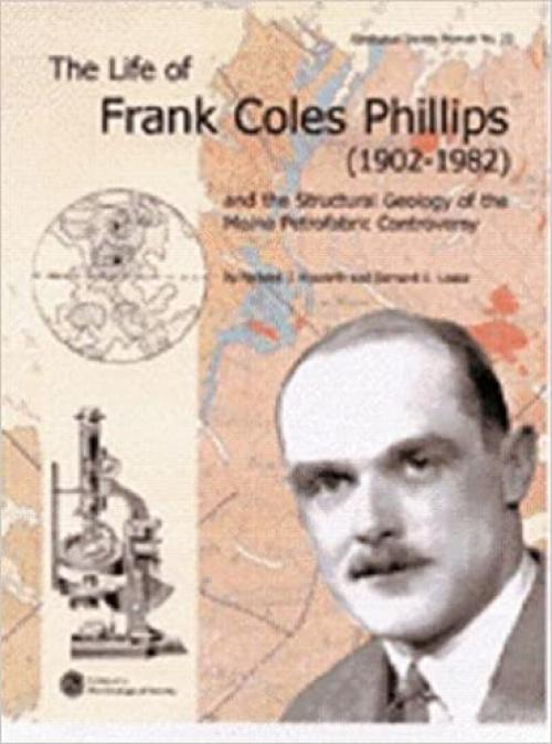 The Life of Frank Coles Phillips (1902-1982) and the Structural Geology of the Moine Petrofabric Controversy (Memoir (Geological Society of London), No. 23.)