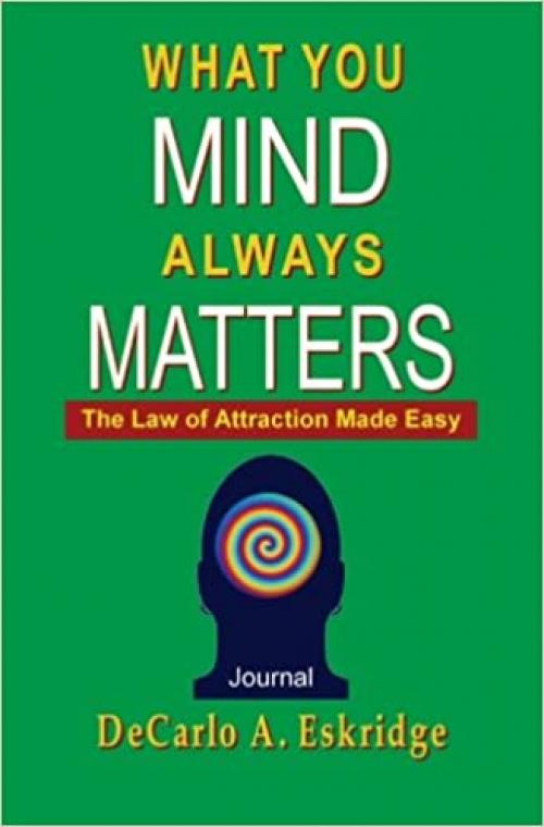 What You Mind Always Matters: The Law of Attraction Made Easy