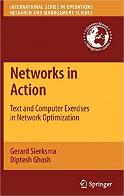 Networks in Action: Text and Computer Exercises in Network Optimization (International Series in Operations Research & Management Science (140))