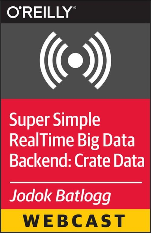 Oreilly - Super Simple Real-Time Big Data Backend: Crate Data - 9781491914816
