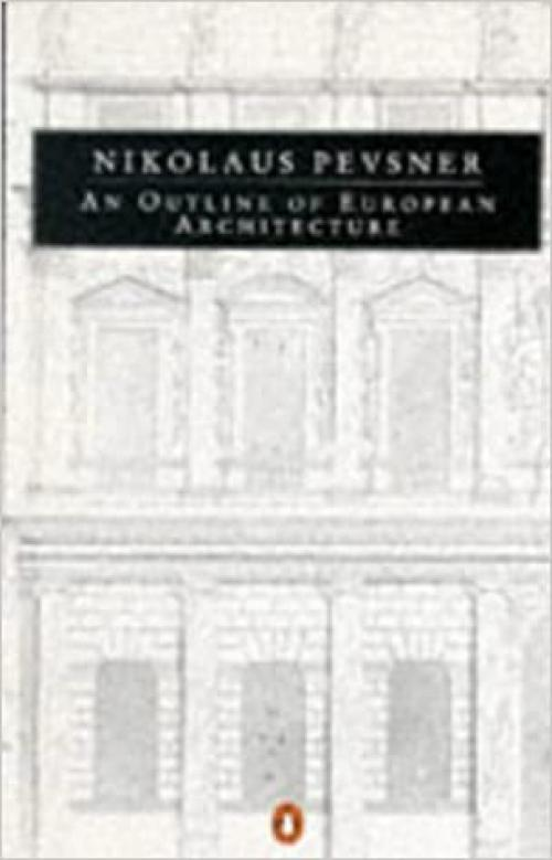 An Outline of European Architecture (Penguin Art and Architecture Series)