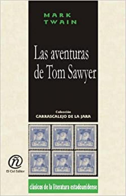 Las aventuras de Tom Sawyer (Coleccion Clasicos De La Literatura Estadounidense Carrascalejo De La Jara) (Spanish Edition)