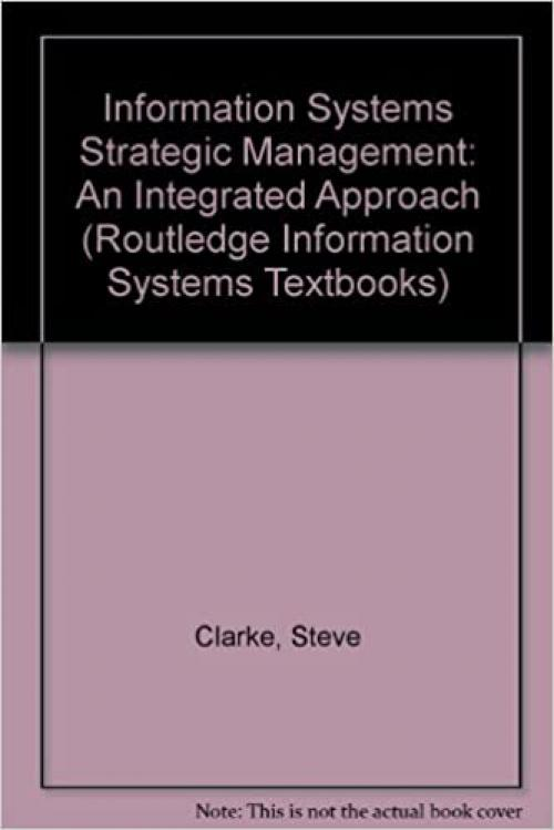 Information Systems Strategic Management: An Integrated Approach (Routledge Information Systems Textbooks)