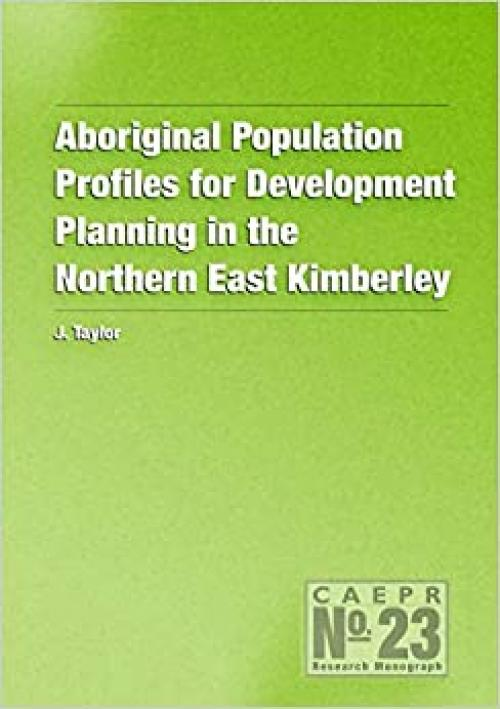Aboriginal Population Profiles for Development Planning in the Northern East Kim: CAEPR Monograph No. 23