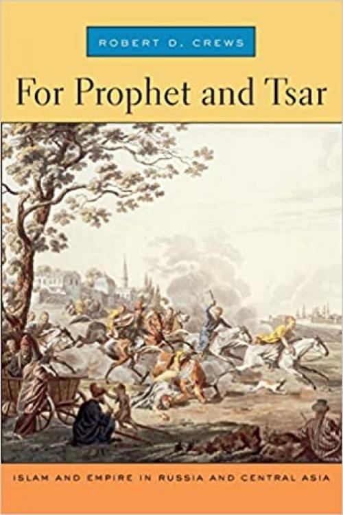 For Prophet and Tsar: Islam and Empire in Russia and Central Asia