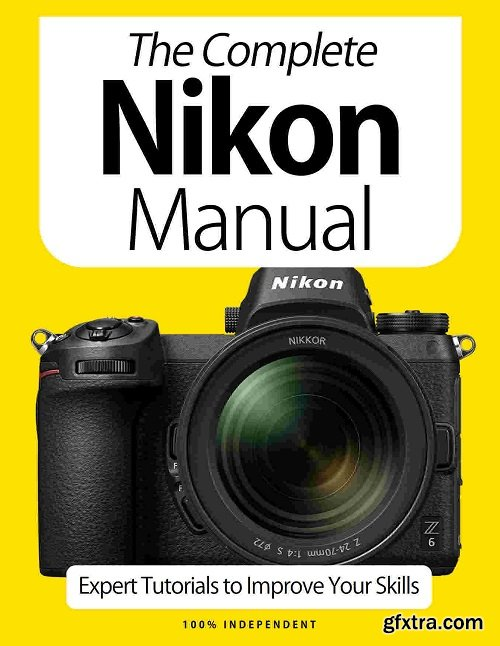 The Complete Nikon Manual - Expert Tutorials To Improve Your Skills, 7th Edition 2020 (True PDF)