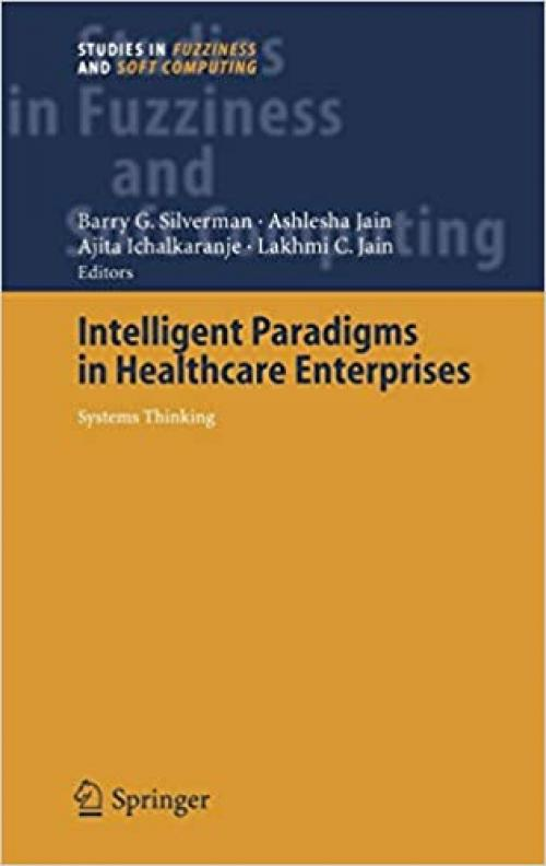 Intelligent Paradigms for Healthcare Enterprises: Systems Thinking (Studies in Fuzziness and Soft Computing (184))