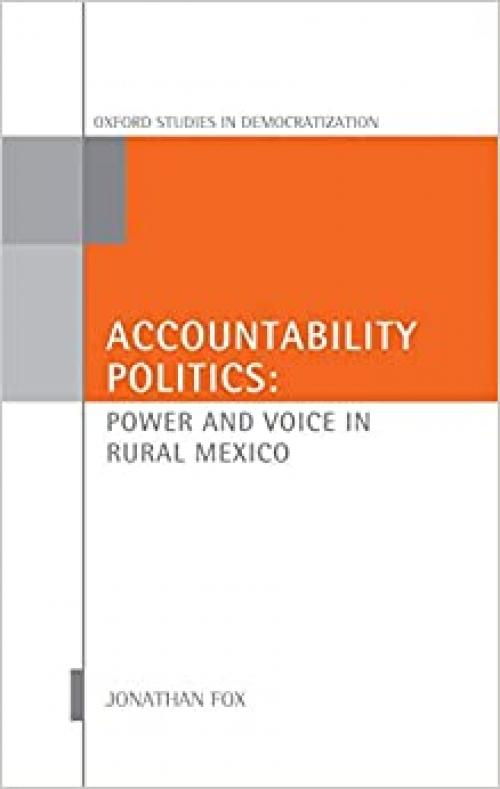 Accountability Politics: Power and Voice in Rural Mexico (Oxford Studies in Democratization)