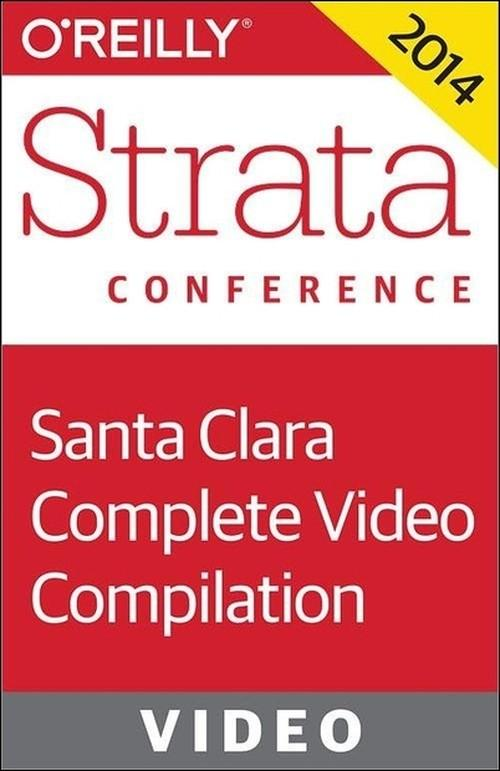 Oreilly - Strata Conference Santa Clara 2014: Complete Video Compilation - 9781491900321