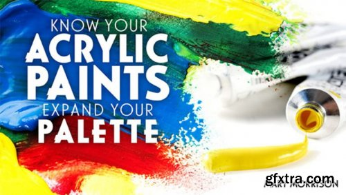 Know Your Acrylic Paints: Expand Your Palette