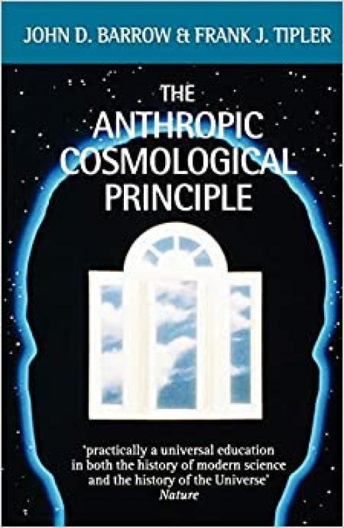 The Anthropic Cosmological Principle (Oxford Paperbacks)