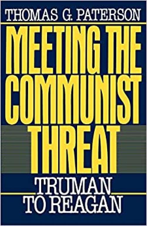 Meeting the Communist Threat: Truman to Regan (Oxford Paperbacks)