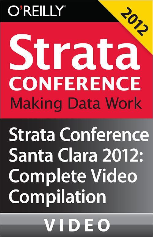 Oreilly - Strata Conference Santa Clara 2012: Video Compilation - 9781449336172